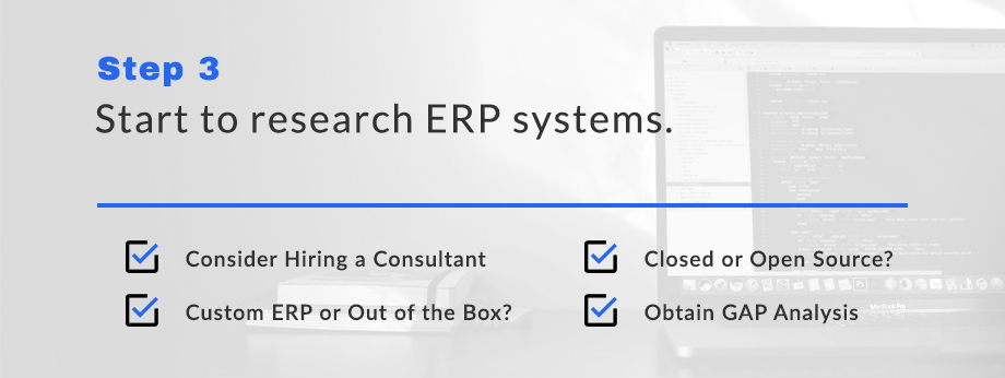 Step 3: Start to research ERP systems.