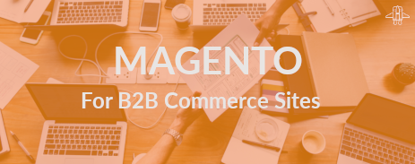 Magento 2 for B2B E-commerce: Simple Ordering, Flexible